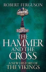 The Hammer and the Cross: A New History of the Vikings by Robert Ferguson (2009-11-05)
