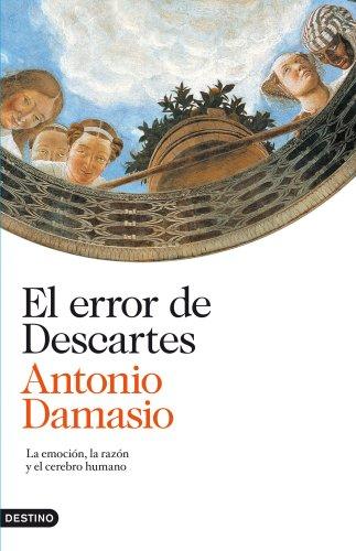 El error de Descartes: La emoción, la razón y el cerebro humano por Antonio Damasio