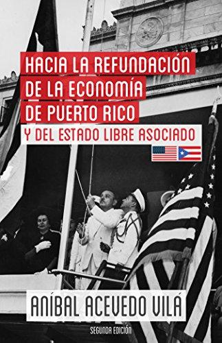 Hacia la refundación de la economía de Puerto Rico y del Estado Libre Asociado por Aníbal Acevedo Vilá