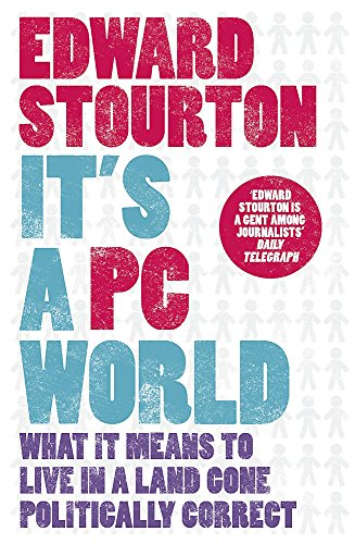 It's a PC World: What It Means to Live in a World Gone Politically Correct por Edward Stourton