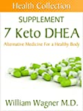 The 7 Keto DHEA Supplement: Alternative Medicine for a Healthy Body (Health Collection) (English Edition)