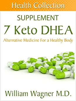 The 7 Keto DHEA Supplement: Alternative Medicine for a Healthy Body (Health Collection) (English Edition) par [Wagner, William]