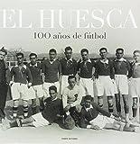 Huesca,El  100 A・Os De Futbol