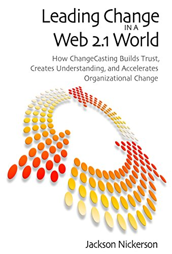 Leading Change in a Web 2.1 World: How ChangeCasting Builds Trust, Creates Understanding, and Accelerates Organizational Change (Innovations in Leadership (Hardcover)) (English Edition)