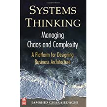 Systems Thinking: Managing Chaos and Complexity - A Platform for Designing Business Architecture