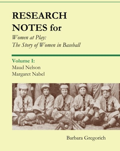 Research Notes for Women at Play: The Story of Women in Baseball: Maud Nelson, Margaret Nabel by Barbara Gregorich (2010-11-06) par Barbara Gregorich