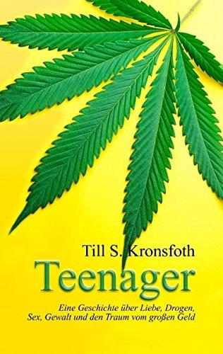 Teenager: Eine Geschichte über Liebe, Drogen, Sex, Gewalt und den Traum vom großen Geld
