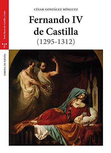 Fernando IV de Castilla. 1295 - 1312 (Estudios Históricos La Olmeda) por César González Móngez