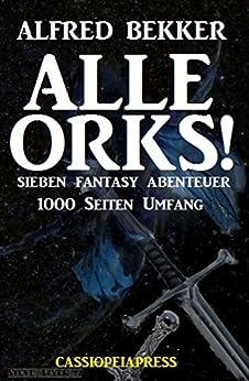 Alle Orks! Sieben Fantasy Abenteuer: Cassiopeiapress Sammelband - 1000 Seiten Magie und Spannung