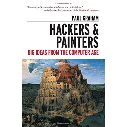 Hackers and Painters: Big Ideas from the Computer Age 1st edition by Graham, Paul (2004) Hardcover