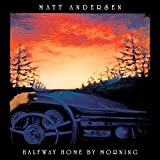 Halfway Home By Morning - Matt Andersen