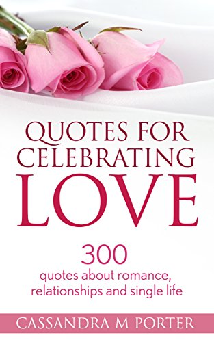 Quotes For Celebrating Love 300 Quotes About Romance Relationships