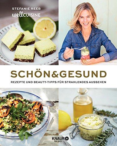 Schön & gesund: Rezepte und Beauty-Tipps für strahlendes Aussehen -