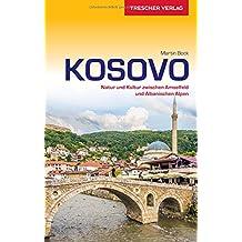 Reiseführer Kosovo: Natur und Kultur zwischen Amselfeld und Albanischen Alpen (Trescher-Reihe Reisen)