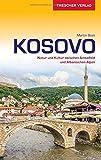 Reiseführer Kosovo: Natur und Kultur zwischen Amselfeld und Albanischen Alpen (Trescher-Reihe Reisen) - Martin Bock