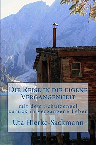 Die Reise in die eigene Vergangenheit: mit dem Schutzengel zurück in vergangene Leben (Lebensbibliotheken 2)