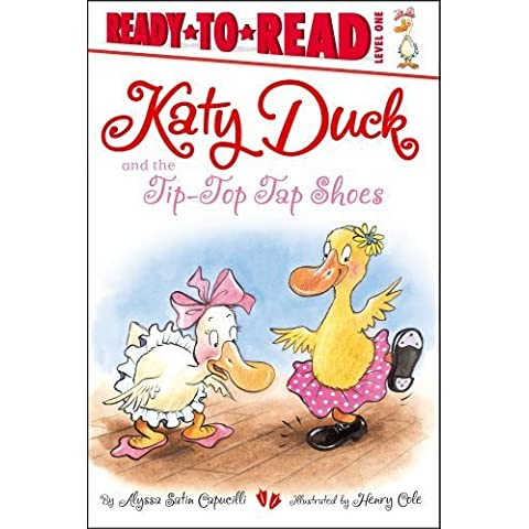 Katy Duck and the Tip-Top Tap Shoes (Ready-to-Reads) by Capucilli, Alyssa Satin (2013) Paperback
