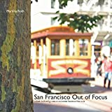 San Francisco Out of Focus: What initially was a mistake became the rule - Martina Roth