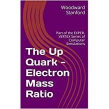 The Up Quark - Electron Mass Ratio: Part of the EXPER-VERTEX Series of Computer Simulations (English Edition)