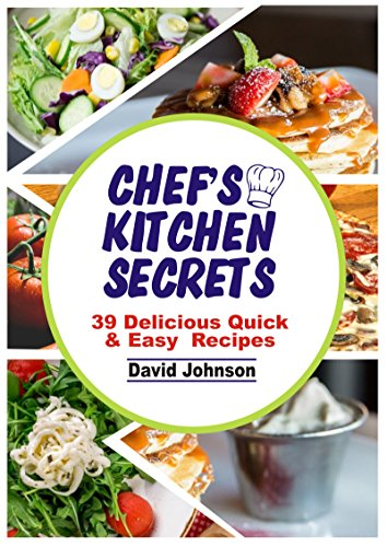 CHEF'S KITCHEN SECRETS: 39 DELICIOUS QUICK & EASY RECIPES (English Edition)