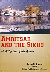 Amritsar and the Sikhs:: A Pilgrims City Guide by Sian Pritchard-Jones (2007-12-01)