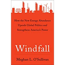 Windfall: How the New Energy Abundance Upends Global Politics and Strengthens America's Power (English Edition)