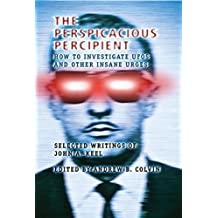 The Perspicacious Percipient: How to Investigate UFOs and Other Insane Urges - Selected Writings of John A. Keel (English Edition)