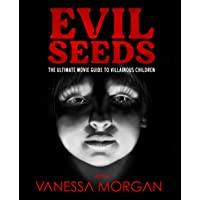 Evil Seeds: The Ultimate Movie Guide to Villainous Children