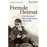 Fremde Heimat: Das Schicksal der Vertriebenen nach 1945 (das Buch zur Fernsehserie)