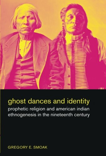 Ghost Dances and Identity: Prophetic Religion and American Indian Ethnogenesis in the Nineteenth Century por Gregory Ellis Smoak