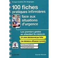 100 fiches pratiques infirmières face aux situations d'urgence: Les premiers gestes en attendant le médecin