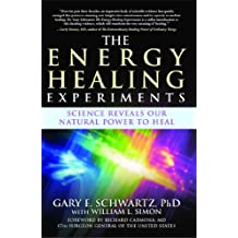 The Energy Healing Experiments: Science Reveals Our Natural Power to Heal (English Edition)