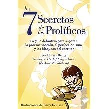 Los Siete Secretos de los Prolíficos: La guía definitiva para superar la procrastinación, el perfeccionismo  y los bloqueos del escritor (Spanish Edition)