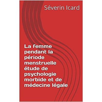 La femme pendant la période menstruelle  étude de psychologie morbide et de médecine légale