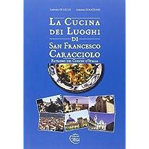 La cucina dei luoghi di San Francesco Caracciolo. Patrono dei cuochi d'Italia
