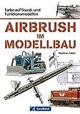 Airbrush im Modellbau: Farbe auf Stand- und Funktionsmodellen