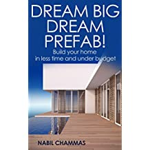 Dream Big, Dream Prefab!: Build your home in less time and under budget (Prefab construction series Book 3) (English Edition)