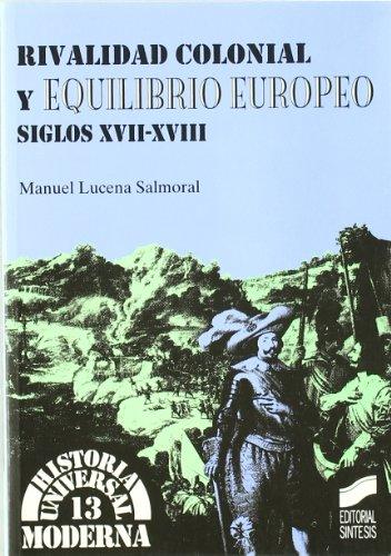 Rivalidad colonial y equilibrio europeo: siglos XVII-XVIII (Historia universal. Moderna)