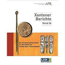 Die Römischen Beinartefakte aus dem Gebiet der Colonia Ulpia Traiana (Xanten) (Xantener Berichte / Grabung - Forschung - Präsentation)