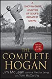 The Complete Hogan: A Shot–by–Shot Analysis of Golf′s Greatest Swing