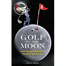 Golf on the Moon: Entertaining Mathematical Paradoxes and Puzzles (Dover Books on Mathematics) by Dick Hess (2014-07-16)
