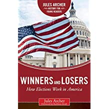 Winners and Losers: How Elections Work in America (Jules Archer History for Young Readers) (English Edition)