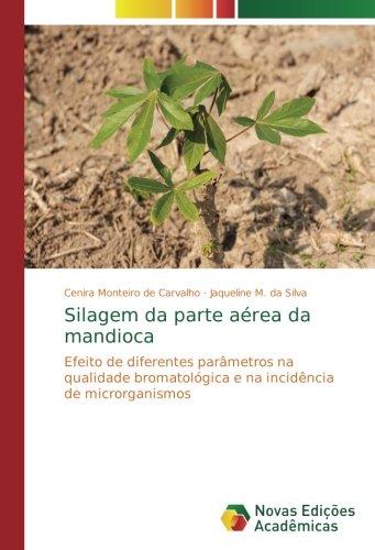 Silagem da parte aérea da mandioca: Efeito de diferentes parâmetros na qualidade bromatológica e na incidência de microrganismos por Cenira Monteiro de Carvalho