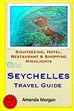 Seychelles Travel Guide: Sightseeing, Hotel, Restaurant & Shopping Highlights by Amanda Morgan (2015-03-22)