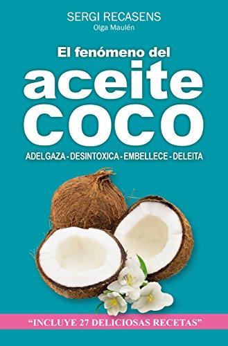 EL FENÓMENO DEL ACEITE DE COCO: ADELGAZA - DESINTOXICA - EMBELLECE - DELEITA por Sergi Recasens