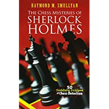The Chess Mysteries of Sherlock Holmes: 50 Tantalizing Problems of Chess Detection