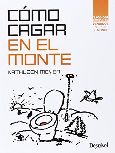 Cómo cagar en el monte (Manuales (desnivel)) por Kathleen Meyer