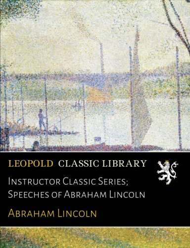 Instructor Classic Series; Speeches of Abraham Lincoln por Abraham Lincoln