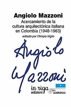 Angiolo Mazzoni: Acercamiento de la cultura arquitectónica italiana en Colombia (1948-1963) (in riga architettura) (Spanish Edition) di [Niglio, Olimpia]