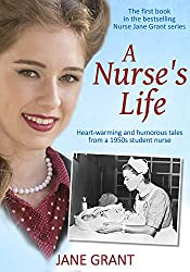 A Nurse's Life: Heart-warming and humorous tales from a 1950s student nurse (Nurse Jane Grant)